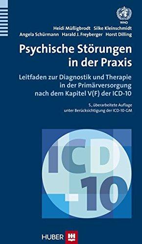 Psychische Störungen in der Praxis: Leitfaden zur Diagnostik und Therapie in der Primärversorgung nach dem Kapitel V(F) der ICD–10
