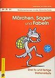 Märchen, Sagen und Fabeln: Drei fix und fertige Stationsläufe (Stationenlernen in der Grundschule)
