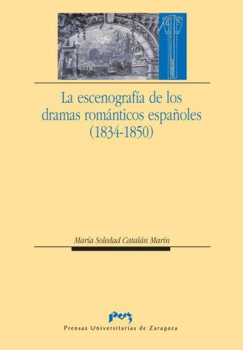 La escenografía de los dramas románticos españoles (1834-1850) por María Soledad Catalán Marín