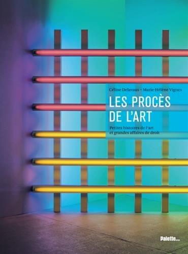 Les Procès de l'art : Petites histoires de l'art et grandes affaires de droit par Céline Delavaux