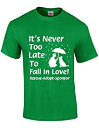 It's Never Too Late To Fall In Love - Rescue-Sponsor-Adopt - Animal Lovers T-Shirt