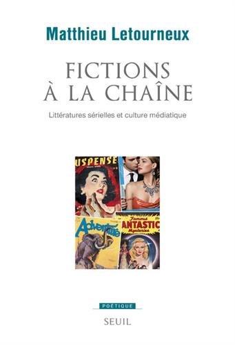 Fictions à la chaîne - Littératures sérielles et culture médiatique