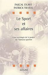 Le sport et ses affaires : une sociologie de la justice de l'épreuve sportive.
