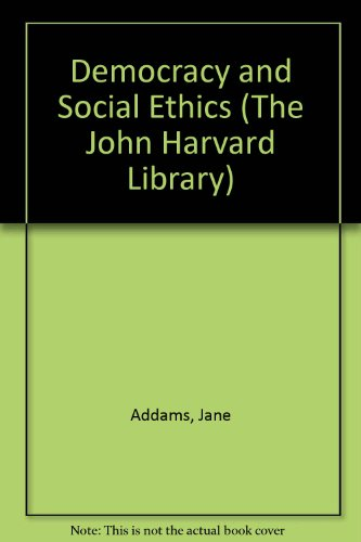Democracy and Social Ethics (The John Harvard Library)