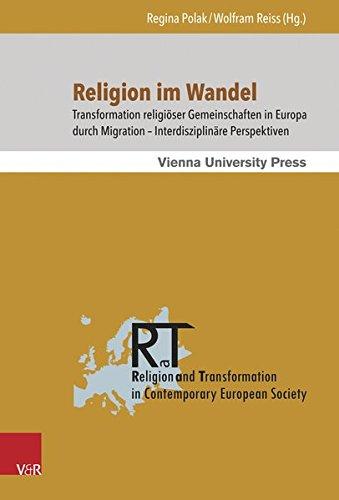 Religion Im Wandel: Transformation Religioser Gemeinschaften in Europa Durch Migration - Interdisziplinare Perspektiven (Religion and Transformation in Contemporary European Society)