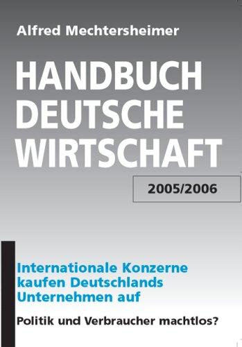 Handbuch Deutsche Wirtschaft 2005/2006: Internationale Konzerne kaufen Deutschlands Unternehmen auf. Politik und Verbraucher machtlos?