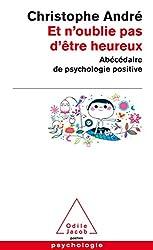 Et n'oublie pas d'être heureux: Abécédaire de la psychologie positive