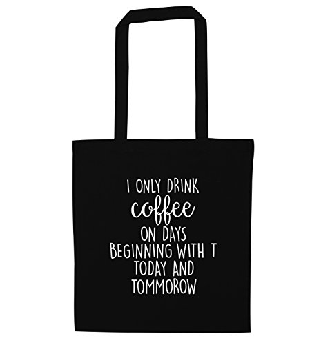 i-only-drink-coffee-on-days-beginning-with-t-today-and-tommorow-tote-bag