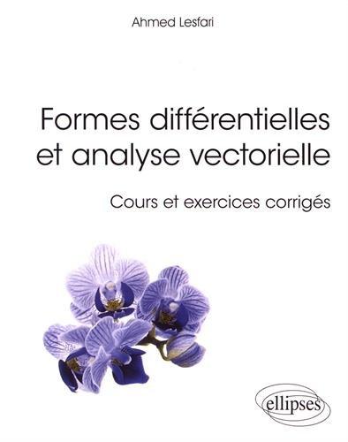 FORMES DIFFÉRENTIELLES ET ANALYSE VECTORIELLE - COURS ET EXERCICES CORRIGÉS par Ahmed Lesfari