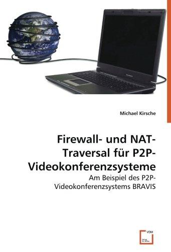 Nat-firewall (Firewall- und NAT-Traversal für P2P-Videokonferenzsysteme: Am Beispiel des P2P-Videokonferenzsystems BRAVIS)