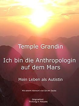 Ich bin die Anthropologin auf dem Mars - Mein Leben als Autistin von [Grandin, Temple]