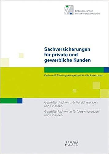 Sachversicherungen für private und gewerbliche Kunden: Fach- und Führungskompetenz für die Assekuranz Geprüfter Fachwirt für Versicherungen und ... und Finanzen (Fachwirt-Literatur)