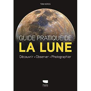 Guide pratique de la lune - Découvrir, observer, photographier