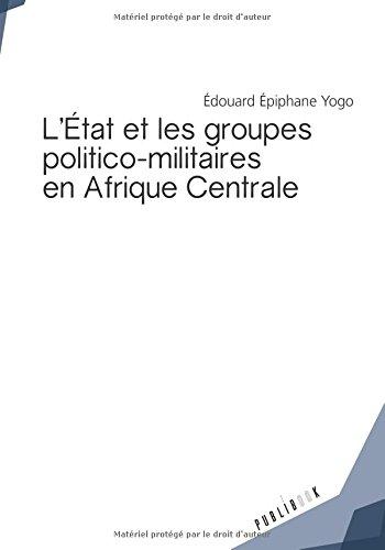 L'État et les groupes politico-militaires en Afrique Centrale par Épiphane Yogo, Édouard
