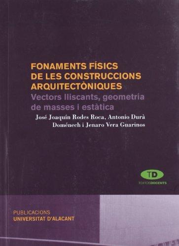 Fonaments físics de les contruccions arquitectòniques : vectors lliscants, geometria de masses i estàtica por Antonio Durá Doménech