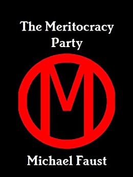 The Meritocracy Party (The Political Series Book 2) by [Faust, Michael]