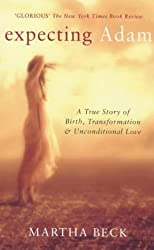 Expecting Adam: A true story of birth, transformation and unconditional love by Martha Beck (2000-06-01)