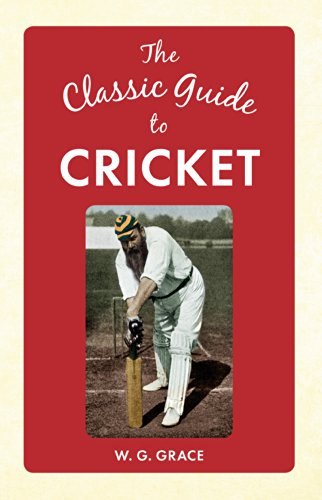 The Classic Guide to Cricket (English Edition) por W. G. Grace