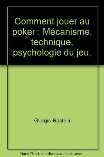 Comment jouer au poker : Mécanisme, technique, psychologie du jeu