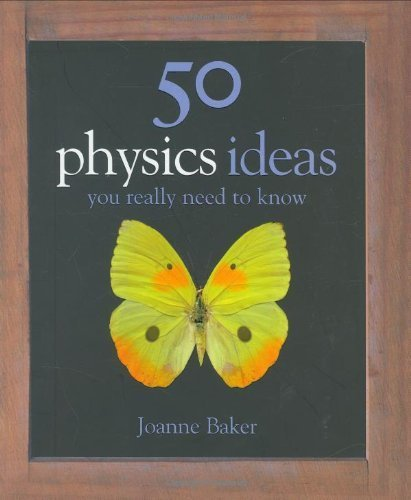 50 Physics Ideas You Really Need to Know (50 Ideas You Really Need to Know series) by Baker, Joanne Published by Quercus (2007)