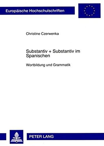 Substantiv + Substantiv im Spanischen: Wortbildung und Grammatik (Europaische Hochschulschriften: Reihe 24, Ibero-Romanische S)