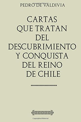 Descargar Libro Cartas que tratan del descubrimiento y conquista del Reino de Chile de Pedro de Valdivia