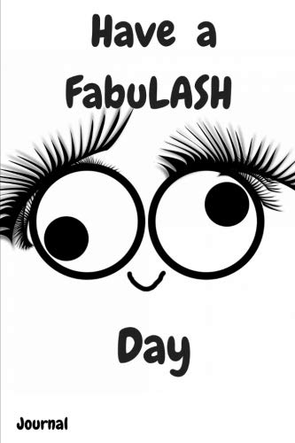 Have a FabuLASH Day: Funny Eyelashes Smiley Face Writing Diary 100 Pages Lined 6 x 9 Book for Taking Notes and Journaling for Woman, Girls and Teens