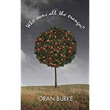 [(Who Owns All the Oranges?)] [By (author) Oran Burke] published on (July, 2014)