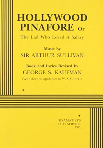Hollywood Pinafore or The Lad Who Loved a Salary - Acting Edition by music by Sir Arthur Sullivan George S. Kaufman (1998-10-01)