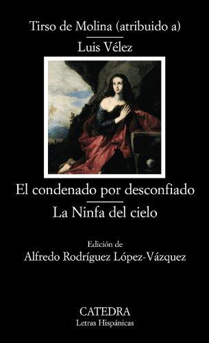 El condenado por desconfiado; La Ninfa del cielo (Letras Hispánicas) por atribuido a) Tirso de Molina