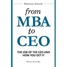 From MBA to CEO: The Job of the CEO and how you get it by Waldemar Schmidt (2013-09-27)