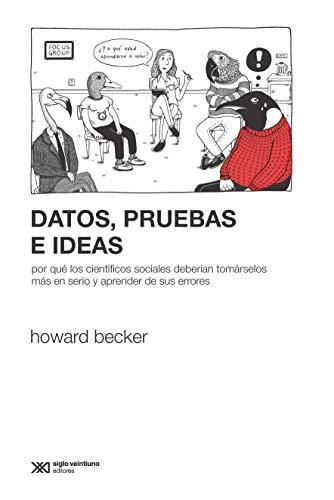 Datos, pruebas e ideas: Por qué los científicos sociales deberían tomárselos más en serio y aprender de sus errores (Sociología y Política) por Howard Becker