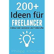 Online Geld Verdienen als Freelancer / Freiberufler: 200+ Ideen für Aufträge: Mehr als 200 Möglichkeiten, wie Sie mit Freelancing online Geld verdienen können auf Fiverr, Freelancer.com oder Upwork