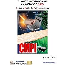 Qualité Informatique : La méthode CMPI - Conduite et Maîtrise des Projets Informatiques (French Edition)