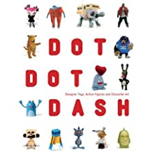 Dot Dot Dash!: Designer Toys, Action Figures and Characters (2006-10-31)