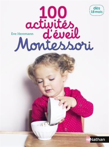 100 activités d'éveil Montessori : Dès 18 mois par Eve Herrmann