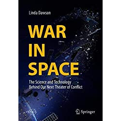 War in Space: The Science and Technology Behind Our Next Theater of Conflict (Springer Praxis Books)