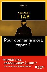 Pour donner la mort, tapez 1 par Ahmed Tiab