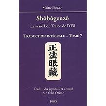 Shôbôgenzô, la vraie Loi, Trésor de l'Oeil : Traduction intégrale Tome 7