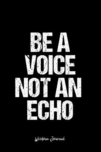 Preisvergleich Produktbild Wisdom Journal: Dot Grid Gift Idea - Be A Voice Not An Echo Wisdom Quote Journal - black Dotted Diary,  Planner,  Gratitude,  Writing,  Travel,  Goal,  Bullet Notebook - 6x9 120 pages