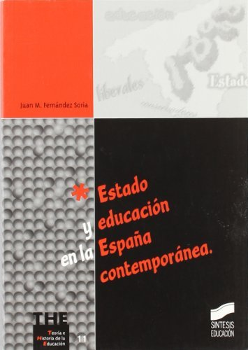 Estado y educación en la España contemporánea (Teoría e historia de la educación) por Juan M. Fernández Soria