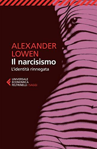 Il narcisismo: L\'identità rinnegata (Universale economica. Saggi Vol. 8243)