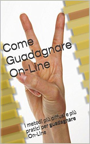 Come Guadagnare On-Line: I metodi più diffusi e più pratici per guadagnare on-line