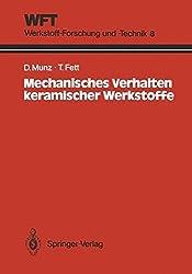 Mechanisches Verhalten Keramischer Werkstoffe: Versagensablauf, Werkstoffauswahl, Dimensionierung (WFT Werkstoff-Forschung und -Technik) (German Edition)