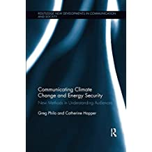 Communicating Climate Change and Energy Security: New Methods in Understanding Audiences (Routledge New Developments in Communication and Society Research)