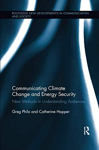 Communicating Climate Change and Energy Security: New Methods in Understanding Audiences (Routledge New Developments in Communication and Society Research) por Greg Philo