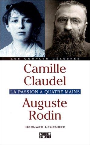 Camille Claudel, Auguste Rodin : La Passion  quatre mains