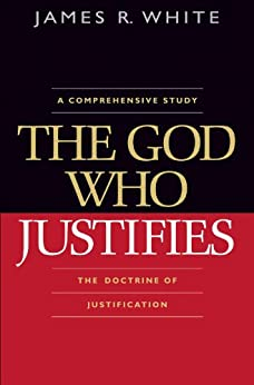 The God Who Justifies by [White, James R.]