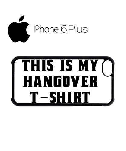 This is My Hangover T Shirt Funny Mobile Phone Case Back Cover Hülle Weiß Schwarz for iPhone 6 Plus White Schwarz