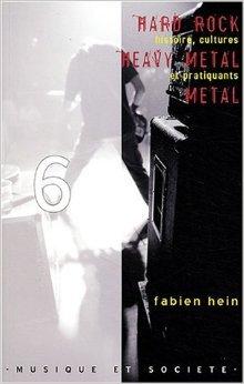 Hard rock heavy metal metal : Histoire, cultures et pratiquants de Fabien Hein ( 1 septembre 2004 )